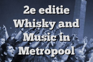 2e editie Whisky and Music in Metropool