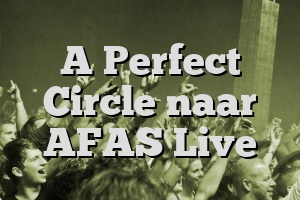 A Perfect Circle naar AFAS Live