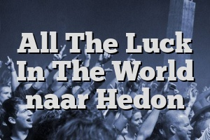 All The Luck In The World naar Hedon