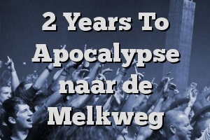2 Years To Apocalypse naar de Melkweg