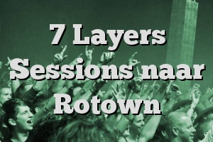 7 Layers Sessions naar Rotown