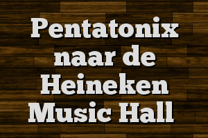 Pentatonix naar de Heineken Music Hall