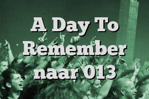 A Day To Remember naar 013