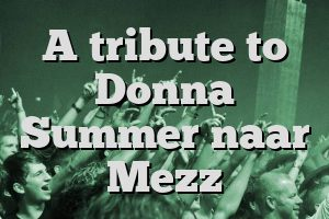 A tribute to Donna Summer naar Mezz
