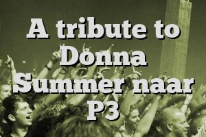 A tribute to Donna Summer naar P3