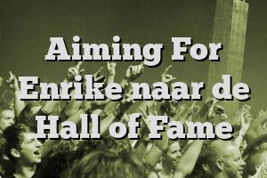 Aiming For Enrike naar de Hall of Fame