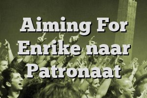 Aiming For Enrike naar Patronaat