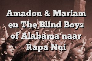 Amadou & Mariam en The Blind Boys of Alabama naar Rapa Nui