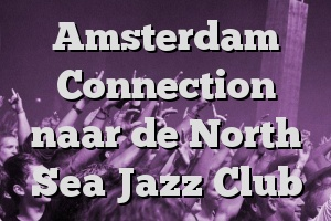 Amsterdam Connection naar de North Sea Jazz Club