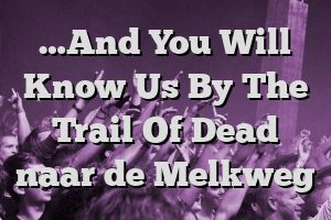 …And You Will Know Us By The Trail Of Dead naar de Melkweg