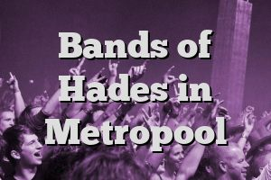 Bands of Hades in Metropool