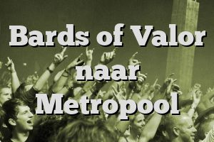 Bards of Valor naar Metropool