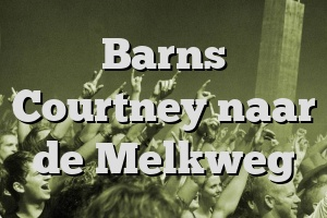 Barns Courtney naar de Melkweg